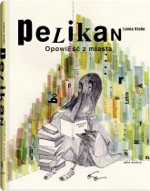 Pelikan. Opowieść z miasta - Leena Krohn | mała okładka