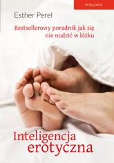 Inteligencja erotyczna. Seks, kłamstwa i domowe pielesze - Esther Perel  | mała okładka