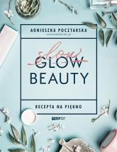 Slow Beauty. Recepta na piękno - Pocztarska Agnieszka | mała okładka