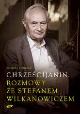 Chrześcijanin. Rozmowy ze Stefanem Wilkanowiczem - Tomasz  Ponikło  | mała okładka