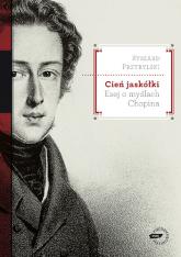 Cień jaskółki. Esej o myślach Chopina - Ryszard Przybylski  | mała okładka