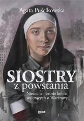 Siostry z powstania. Nieznane historie kobiet walczących o Warszawę - Puścikowska Agata | mała okładka