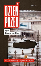 Dzień przed. Czym żyliśmy 12 grudnia 1981  - Rakowski-Kłos Igor | mała okładka