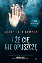 I że cię nie opuszczę - Michelle Richmond | mała okładka