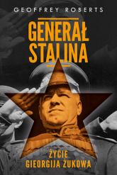 Generał Stalina. Życie Gieorgija Żukowa - Geoffrey Roberts | mała okładka