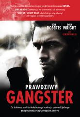 Prawdziwy gangster. Moje życie: od żołnierza mafii do kokainowego kowboja i tajnego współpracownika władz - Jon Roberts, Evan Wright  | mała okładka
