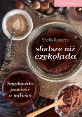 Słodsze niż czekolada - Sheila Roberts   mała okładka