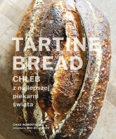 Tartine Bread. Chleb z najlepszej piekarni świata - Robertson Chad | mała okładka