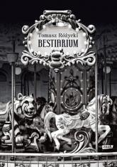 Bestiarium - Tomasz Różycki  | mała okładka