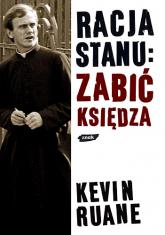 Racja stanu: zabić księdza - Kevin Ruane  | mała okładka
