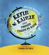 Kefir w Kairze, czyli podróże palcem po mapie  - Rusinek Michał | mała okładka