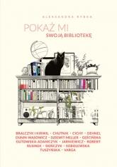 Pokaż mi swoją bibliotekę - Rybka Aleksandra | mała okładka