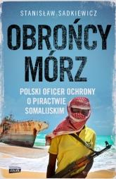 Obrońcy mórz - polski oficer ochrony o piractwie somalijskim - Stanisław Sadkiewicz | mała okładka