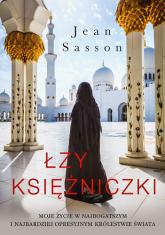 Łzy księżniczki. Moje życie w najbogatszym i najbardziej opresyjnym królestwie świata - Jean Sasson  | mała okładka