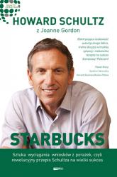 Starbucks. Sztuka wyciągania wniosków z porażek, czyli rewolucyjny przepis Schultza na wielki sukces - Howard Schultz  | mała okładka