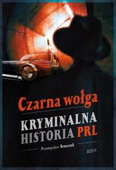 Czarna wołga. Kryminalna historia  PRL... - Przemysław Semczuk | mała okładka