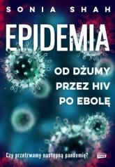 Epidemia. Od dżumy, przez HIV, po ebolę - Sonia Shah | mała okładka