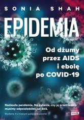 Epidemia. Od dżumy, przez AIDS i ebolę, po COVID-19 - Shah Sonia | mała okładka