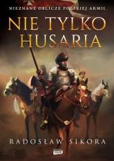 Nie tylko husaria - Radosław Sikora  | mała okładka
