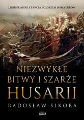 Niezwykłe bitwy i szarże husarii  - Sikora Radosław | mała okładka