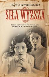 Siła wyższa - Joanna Szwechłowicz | mała okładka