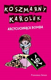 Koszmarny Karolek. Arcycuchnąca bomba - Francesca Simon | mała okładka