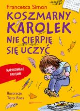 Koszmarny Karolek Nie cierpię się uczyć - Francesca Simon | mała okładka