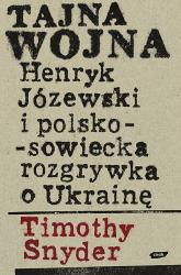 Tajna wojna. Henryk Józewski i polsko-sowiecka rozgrywka o Ukrainę. - Timothy Snyder  | mała okładka