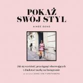 Pokaż swój styl. Jak się wyróżnić, przyciągnąć obserwujących i zbudować markę na Instagramie - Aimee Song | mała okładka
