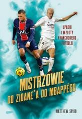Mistrzowie. Od Zidane'a do Mbappégo. Upadki i wzloty francuskiego futbolu  - Spiro Matthew | mała okładka