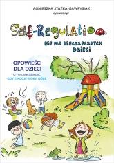 Self-Regulation. Nie ma niegrzecznych dzieci  - Stążka-Gawrysiak Agnieszka | mała okładka
