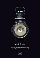 Krok przed ciemnością  - Mark Strand  | mała okładka