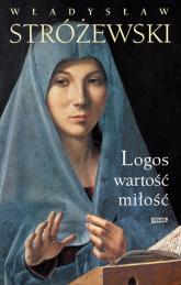 Logos, wartość, miłość - Władysław Stróżewski | mała okładka