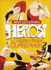 Herosi. 20 historii o polskich olimpijczykach - Adam Szczepański | mała okładka