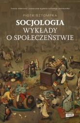 Socjologia. Wykłady o społeczeństwie - Sztompka Piotr | mała okładka