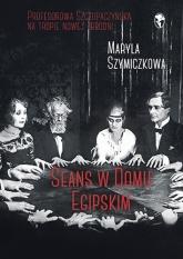 Seans w Domu Egipskim - Maryla Szymiczkowa, Jacek Dehnel, Piotr Tarcz | mała okładka