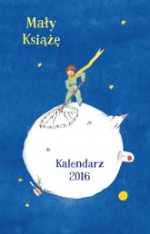 Mały Książę. Kalendarz 2016 -  Antoine de Saint-Exupery | mała okładka