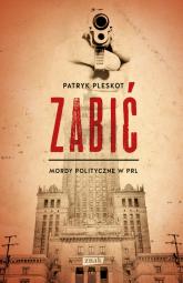 Zabić. Mordy polityczne PRL - Patryk Pleskot | mała okładka