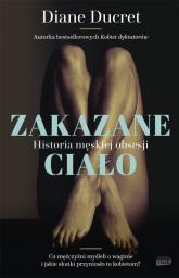 Zakazane ciało. Historia męskiej obsesji - Diane Ducret | mała okładka