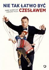 Nie tak łatwo być Czesławem   - Czesław Mozil, Jarek Szubrycht | mała okładka