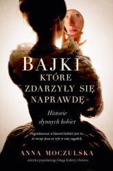 Bajki, które zdarzyły się naprawdę - Anna Moczulska | mała okładka