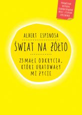 Świat na żółto. 23 małe odkrycia, które uratowały mi życie - Albert Espinosa | mała okładka