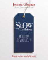 Slow fashion. Modowa rewolucja - Joanna Glogaza | mała okładka