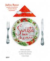 Święta bez chemii. Zdrowe przepisy na tradycyjne potrawy na Boże Narodzenie i inne święta - Julita Bator | mała okładka