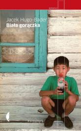 Biała gorączka  - Jacek Hugo-Bader | mała okładka