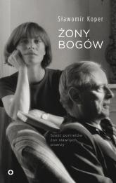 Żony Bogów. Cztery portrety żon sławnych pisarzy - Sławomir Koper | mała okładka
