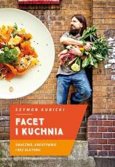 Facet i kuchnia. Smacznie, kreatywnie i bez glutenu - Szymon Kubicki | mała okładka