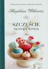 Szczęście pachnące wanilią - Magdalena Witkiewicz | mała okładka