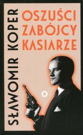 Oszuści, zabójcy, kasiarze   - Sławomir Koper | mała okładka