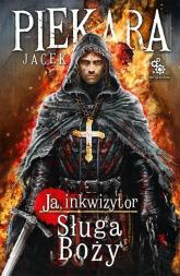 Ja, Inkwizytor. Sługa Boży - Jacek Piekara | mała okładka
